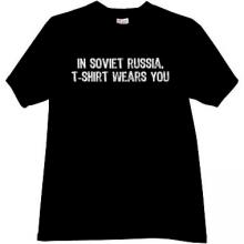 In Soviet Russia T-shirt Wears You! Funny t-shirt in black