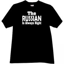 The Russian is Always Right Cool T-shirt