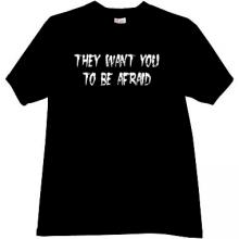 They want you to be afraid Cool T-shirt
