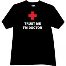 Trust Me Im Doctor Funny T-shirt in black