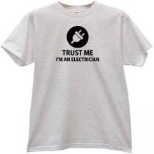 Trust me Im an Electrician Funny T-shirt in gray
