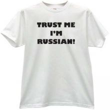 Trust me Im Russian! Funny T-shirt in white