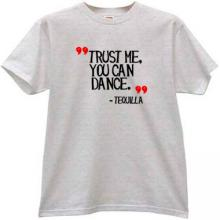 Trust Me You Can Dance - Tequilla Funny T-shirt