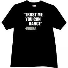 Trust me, you can dance - Vodka Funny T-shirt in black