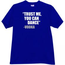 Trust me, you can dance - Vodka Funny T-shirt in blue