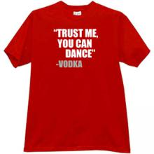Trust me, you can dance - Vodka Funny T-shirt in red