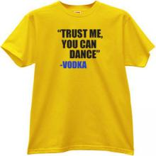Trust me, you can dance - Vodka Funny T-shirt in yellow