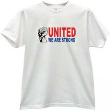 UNITED we are strong! Revolutionary T-shirt