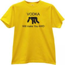 Vodka Will make You 4WD Funny T-shirt in yellow