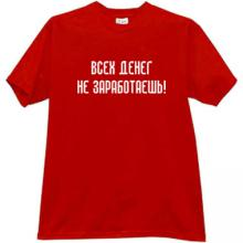All money will not earn! Russian T-shirt in red