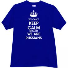 We cant keep calm because we are Russians Funny T-shirt in blue
