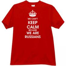 We cant keep calm because we are Russians Funny T-shirt in red