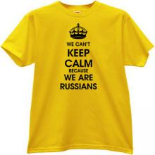 We cant keep calm because we are Russians Funny T-shirt in yello