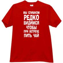 We too rarely see each other...  Funny russian T-shirt in red