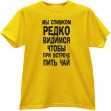 We too rarely see each other...  Funny russian T-shirt in yellow