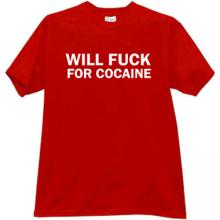 Will Fuck For Cocaine Funny t-shirt in red