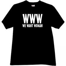 WWW - We Want Woman - Funny T-shirt in black