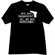 You are gangsters? No, we are russians! Cool T-shirt in bl