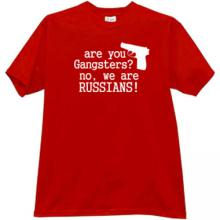 You are gangsters? No, we are russians! Cool T-shirt in red