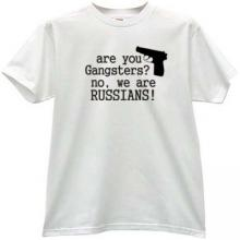 You are gangsters? No, we are russians! Cool T-shirt in white