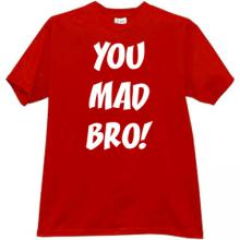 You Mad Bro! Cool T-shirt